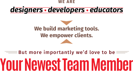 We are designers - developers - educators